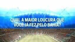 TV Bahêa - Torcedores falam qual foi a maior loucura que já fizeram pelo Tricolor