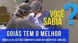 Modelo de gestão de hospitais por OSs é referência nacional