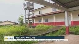 Sete prédios do Prontos para o Samu estão sem utilização no Amapá