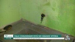 Fala Comunidade: Moradores do Grande Vitória reclamam de falta de água