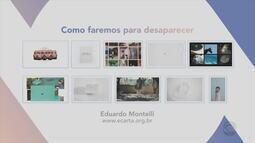 Veja obras da exposição 'Como faremos para desaparecer' de Eduardo Montelli