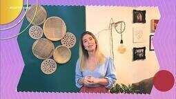 Rosana Gonçalves, fisioterapeuta e artesã, dá dicas de decoração para a sua casa