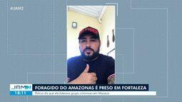 Foragido do Amazonas é preso em Fortaleza