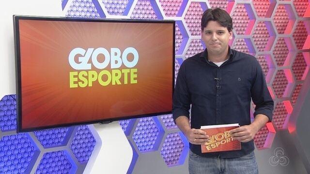 Veja a íntegra do Globo Esporte AM desta quinta (20)