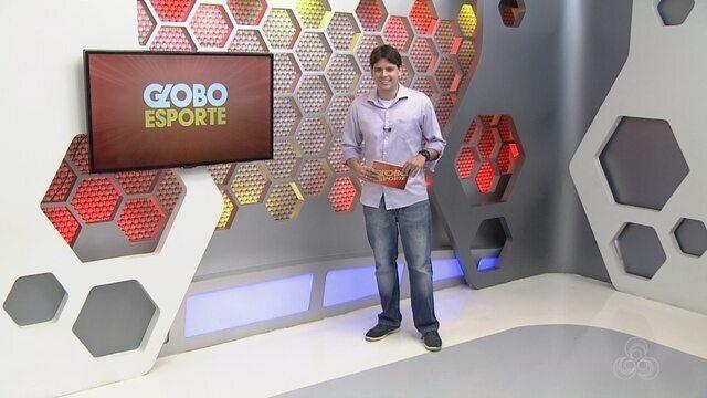 Assista à íntegra do Globo Esporte AM desta quarta (18)