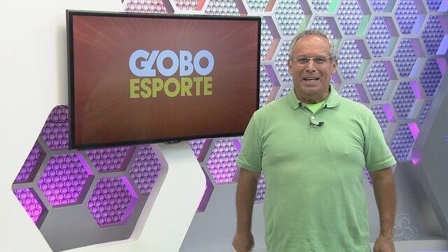 Assista à íntegra do Globo Esporte AM desta sexta (20)
