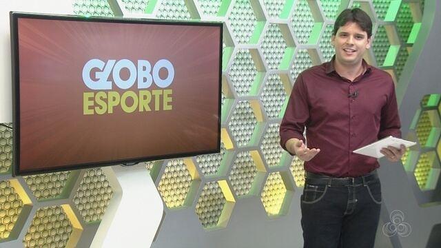 Veja o Globo Esporte AM desta terça-feira (20)