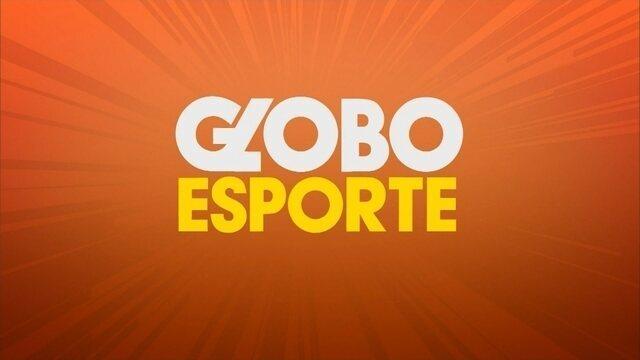 Confira a íntegra do Globo Esporte desta quinta-feira (19)