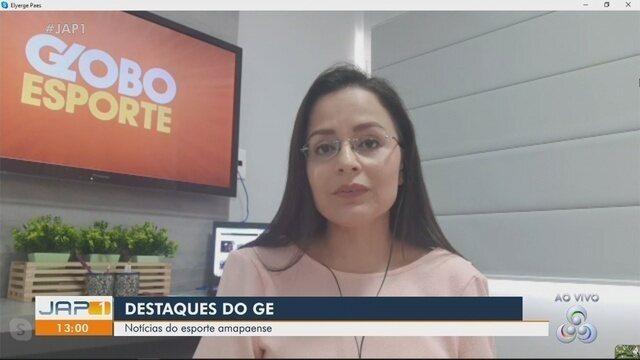 Confira na íntegra o Globo Esporte Amapá desta terça-feira (7)