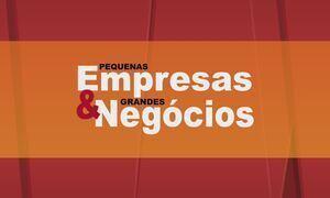 Pequenas Empresas & Grandes Negócios - Edição de 05/03/2017
