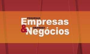 Pequenas Empresas & Grandes Negócios - Edição de 09/04/2017
