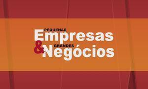 Pequenas Empresa & Grandes Negócios - Íntegra de 04 de junho de 2017