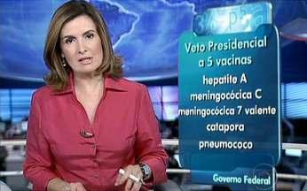 Lula veta projeto que acrescentava cinco vacinas ao calendário da rede pública - O texto aprovado no Congresso incluía as vacinas contra hepatite A, meningocócica conjugada C, pneumocócica, sete valente, catapora e pneumococo. O veto será avaliado pelo Congresso Nacional.