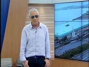 Confira o comentário de Cacau Menezes nesta quarta-feira - Cacau fala de temas variados sobre a Capital.