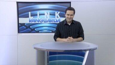 Veja os destaques do Link Vanguarda - Confira os destaques do jornal Link Vanguarda.