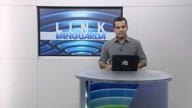 Confira os principais destaques do Link Vanguarda - Veja quais serão os assuntos da edição desta quarta-feira (20).