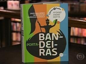 Novo livro de Aydano André Motta conta histórias de porta-bandeiras - Foi lançado na terça-feira (26), no Leblon, o novo livro do jornalista e escritor Aydano André Motta, que conta a trajetória de porta-bandeiras das escolas de samba.