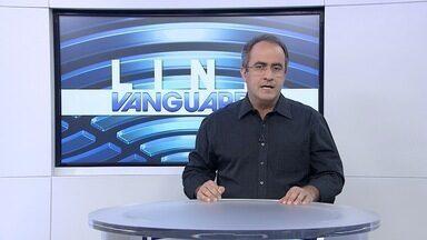 Link Vanguarda - Veja os destaques do Link Vanguarda desta terça-feira (21).