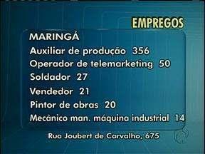 356 vagas para auxiliar de produção são oferecidas na agência do trabalhador de Maringá - Maringá:Auxiliar de produção 356Operador de telemarketing 50Soldador 27Vendedor 21Pintor de obras 20Mecânico de manutenção de máquina industrial 14