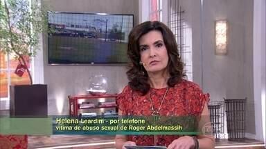 Vítima do ex-médico Roger Abdelmassih conversa com Fátima - Helena Leardini se sente orgulhosa de ter colaborado com a prisão de Roger