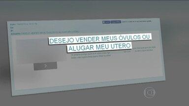 Barriga de aluguel e venda de óvulos e sêmen são comercializados na internet - Apesar de considerado ilegal pelo Conselho Federal de Medicina do Brasil, esse mercado clandestino cobra valores altos de famílias que têm dificuldade para gerar filhos.