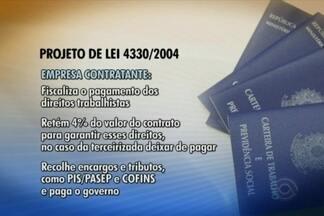 Lei da Terceirização gera polêmica entre entidades - Projeto já foi aprovado na Câmara dos Deputados.