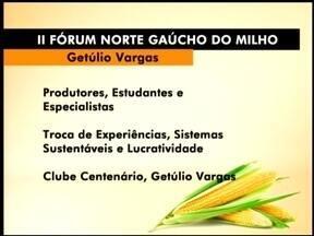 Getúlio Vargas, RS, sedia fórum sobre produção de milho - O objetivo é a troca de experiências entre produtores e especialistas.