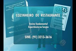Confira as vagas de emprego do Bom Dia Pará desta segunda, 13 - Há vagas para cozinheiro de restaurante.