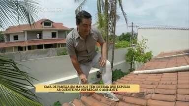 Zeca Camargo visita Manaus para saber mais sobre técnicas de como arejar a casa - Casa de família tem sistema que expulsa ar quente e refresca o ambiente