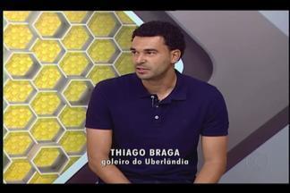 Após derrota para o Boa, goleiro do UEC fala da sequência no Mineiro - Thiago Braga explica derrota, comenta adiamento do jogo com Cruzeiro e fala dos objetivos do Uberlândia Esporte no Mineiro