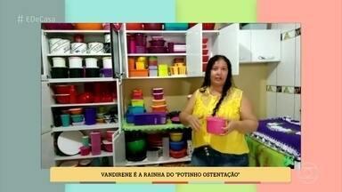 Conheça duas donas de casa apaixonadas por potinhos - Vandirene, do Mato Grosso, e Beth, do Rio de Janeiro, amam potes plásticos e confessam que têm ciúmes quando alguém leva os potinhos para casa e não devolve