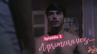 Eu só quero amar - Episódio 3 - A primeira vez - Camila e Henrique ficam apreensivos antes de dar um passo importante no relacionamento.