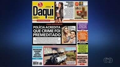 Veja as manchetes dos jornais O Popular e Daqui - Morte de casal é destaque.