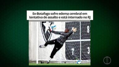 Ex-Botafogo sofre edema cerebral em tentativa de assalto e está internado no RJ - Ex-goleiro Max, de 42 anos, que defendeu o Alvinegro de 2002 a 2007, pilotava um veículo em Duque de Caxias quando criminosos atingiram o carro em que estava com o objetivo de levar o automóvel