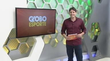 Veja a íntegra do Globo Esporte AM desta sexta (11) - Assista ao programa completo exibido na Rede Amazônica-AM.
