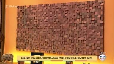 Designer Edgar Moraes mostra como fazer um painel de madeira em 3D - Confira dicas para aderir à tendência sem gastar muito