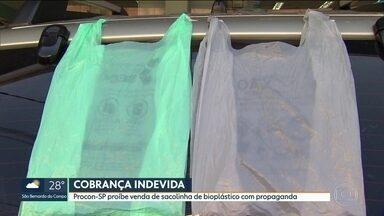 Procon SP proíbe a venda de sacolinhas de bioplástico com propaganda - As sacolinhas plásticas com propaganda estampada não podem mais ser vendidas. A norma foi publicada no diário oficial e vale para sacolinhas verdes ou cinzas.