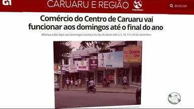 Comércio do Centro de Caruaru vai funcionar aos domingos até o final do ano - Abertura das lojas aos domingos começa no dia 26 deste mês e 3, 10, 17 e 24 de dezembro.