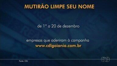'Mutirão Limpa Seu Nome' negocia dívidas e recupera crédito de clientes em Goiânia - Para participar, consumidor deve consultar no site da CDL as empresas participantes e fazer a renegociação; campanha ocorre até 20 de dezembro.
