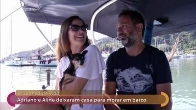 Adriano e Aline deixaram casa para morar em um veleiro - Casal decidiu mudar de vida e abriram mão do conforto de uma casa de 400 m2 para morar em um pequeno barco viajando pelo mundo. Convidados contam o que já fizeram antes de entrar na televisão