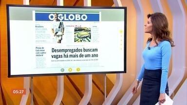 Desempregados buscam vagas há mais de um ano é destaque de jornal - De acordo com reportagem de capa de O Globo, entre os sem trabalho em 2016, 54% não voltaram ao mercado de trabalho em 2017. Entre outros destaques.