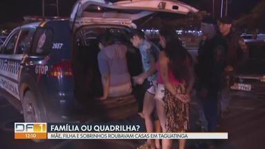Polícia prende família suspeita de roubar casas em Taguatinga - Polícia chegou até a família atráves do rastreamento de um celular roubado. Polícia ainda procura outros dois suspeitos de participarem da quadrilha.