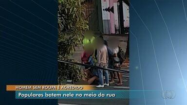Morador de rua sem roupa apanha de populares e é hospitalizado, em Goiânia - Segundo a PM, algumas pessoas gritaram que ele havia tentado estuprar uma mulher e, por conta disto, resolveram bater nele.