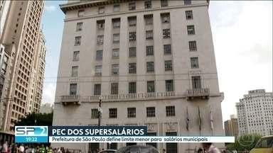 PEC dos Supersalários terá efeitos sobre os municípios - Decreto da prefeitura de São Paulo limita os pagamentos ao teto antigo.