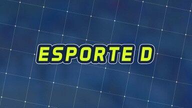 Assista à íntegra do Esporte D deste sábado, 30/06 - Programa exibido em 30/06/2018