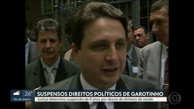 Justiça determina suspensão de direitos políticos de Antonhy Garotinho - Ex-governador é investigado por desvio de dinheiro da saúde