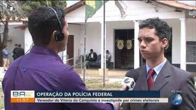 Polícia Federal faz operação que combate crimes eleitorais em Vitória da Conquista - Um dos investigados é o ex-presidente da câmera municipal e um ex-diretor da 4ª Ciretran.
