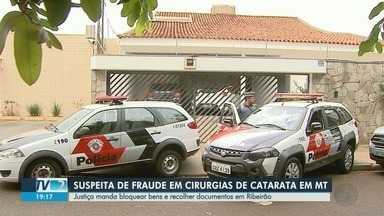 Empresa médica de Ribeirão Preto está na mira da Justiça em Mato Grosso - Há suspeitas de irregularidades no pagamento de R$ 41 milhões por cirurgias de catarata, que podem não ter sido feitas.