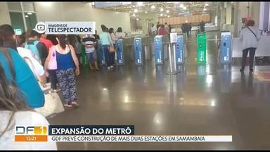 Metrô anuncia construção de mais duas estações em Samambaia - O anúncio do lançamento da licitação foi nesta quinta-feira (20). As obras devem começar até o início do ano que vem, segundo o GDF. E devem durar de três a quatro anos.