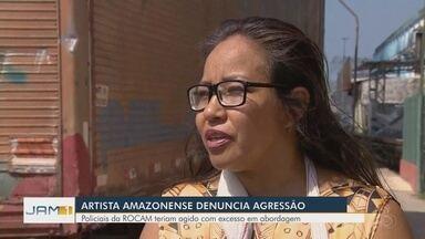 Artista denuncia agressão durante abordagem policial no Centro de Manaus - Policiais poderão ser penalizados.